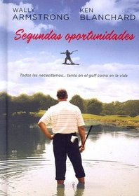 Segundas oportunidades: Todos las necesitamos... tanto en golf como en la vida (Spanish Edition)
