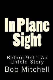 In Plane Sight: Before 9/11:An Untold Story