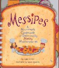 Messipes: A Microwave Cookbook of Deliciously Messy Masterpieces