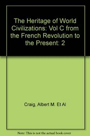 The Heritage of World Civilizations: Vol C from the French Revolution to the Present