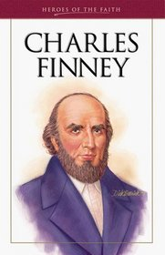 Charles Finney: The Great Revivalist (Heroes of the Faith)