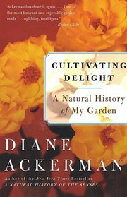 Cultivating Delight : A Natural History of My Garden