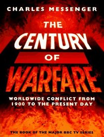 The Century of Warfare: Worldwide Conflict from 1900 to the Present Day