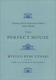 The Perfect House : A Journey with Renaissance Master Andrea Palladio