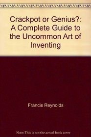 Crackpot or genius?: A complete guide to the uncommon art of inventing