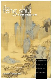 The Feng Shui Companion : A User-friendly Guide to the Ancient Art of Placement