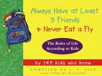 Always Have at Least 3 Friends and Never Eat a Fly : The Rules of Life According to Kids