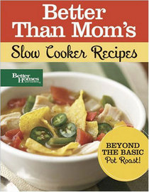 Better Than Mom's Slow Cooker Recipes