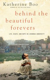 Behind the Beautiful Forevers: Life, Death, and Hope in a Mumbai Undercity (Large Print)