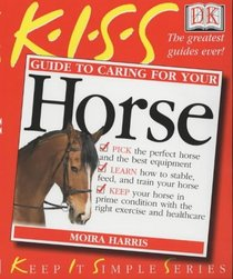 KISS Guide to Caring for Your Horse (Keep it Simple Guides)