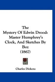 The Mystery Of Edwin Drood: Master Humphrey's Clock, And Sketches By Boz (1867)