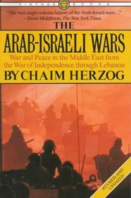 The Arab-Israeli Wars : War and Peace in the Middle East from the War of Independence through Lebanon