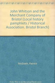 John Whitson and the Merchant Company of Bristol (Historical Association. Bristol Branch. Local history pamphletsdfs)