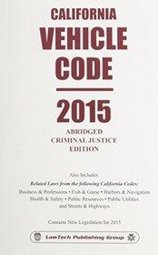 California Vehicle Code: 2015 Abridged Criminal Justice Edition