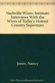 Nashville Wives: Intimate Interviews With the Wives of Today�s Hottest Country Superstars