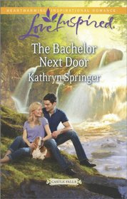 The Bachelor Next Door (Castle Falls, Bk 1) (Love Inspired, No 860)