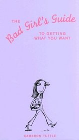 The Bad Girl's Guide to Getting What You Want