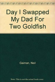 Day I Swapped My Dad for Two Goldfish