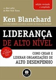 Lideranca De Alto Nivel. Como Criar E Liderar Organiza��es De Alto Desempenho (Em Portuguese do Brasil)