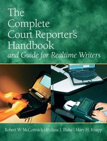 Complete Court Reporter's Handbook and Guide for Realtime Writers, The (5th Edition)