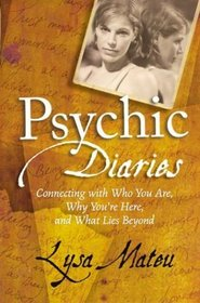 Psychic Diaries : Connecting with Who You Are, Why You're Here, and What Lies Beyond