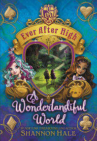 A Wonderlandiful World (Ever After High: Storybook of Legends, Bk 3)