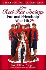 The Red Hat Society(TM) : Fun and Friendship After Fifty