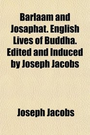 Barlaam and Josaphat. English Lives of Buddha. Edited and Induced by Joseph Jacobs