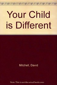 Your Child Is Different: A Handbook for Parents of Young Children with Special Needs