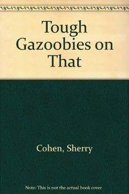 Tough Gazoobies on That