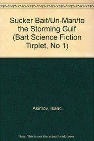 Sucker Bait/Un-Man/to the Storming Gulf (Bart Science Fiction Tirplet, No 1)