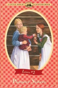 Pioneer Sisters (Little House Chapter Books: Laura, Bk 2)