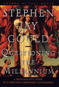 Questioning the Millennium : A Rationalist's Guide to a Precisely Arbitrary Countdown