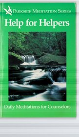 Help for helpers: Daily meditations for counselors (Parkside meditation series)