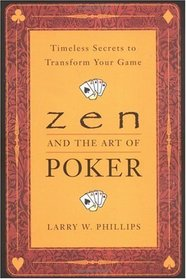 Zen and the Art of Poker : Timeless Secrets to Transform Your Game