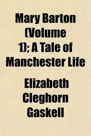Mary Barton (Volume 1); A Tale of Manchester Life