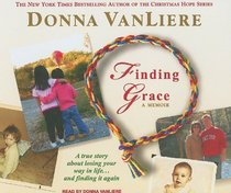 Finding Grace: A True Story about Losing Your Way in Life...and Finding It Again