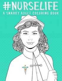 Nurse Life A Snarky Adult Coloring Book for GrownUps Funny ...
