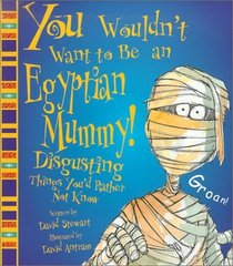 You Wouldn't Want to Be an Egyptian Mummy! (You Wouldn't Want To�)