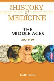 The Middle Ages: 500-1450 (The History of Medicine)