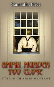 Amish Murder Too Close (Etttie Smith Amish Mysteries) (Volume 4)