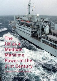 The UK as a Medium Maritime Power in the 21st Century: Logistics for Influence