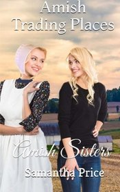 Amish Trading Places (Amish Sisters) (Volume 1)