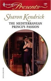 The Mediterranean Prince's Passion (Royal House of Cacciatore, Bk 1) (Harlequin Presents, No 2466)