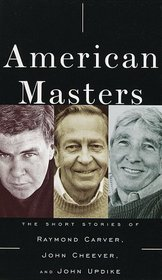 American Masters : The Short Stories of Raymond Carver, John Cheever, and John Updike