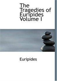 The Tragedies of Euripides Volume I