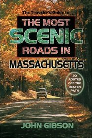 The Traveler's Guide to the Most Scenic Roads in Massachusetts: 20 Routes Off the Beaten Path (Traveler's Guide to)