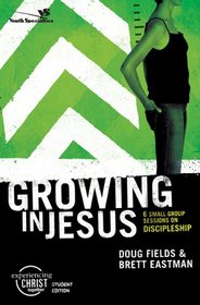 Growing in Jesus, Participant's Guide: 6 Small Group Sessions on Discipleship (Experiencing Christ Together Student Edition)