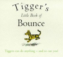 Tigger's Little Book of Bounce (The wisdom of Pooh)