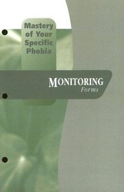 Mastery of Your Specific Phobia: Monitoring Forms (Treatments That Work)